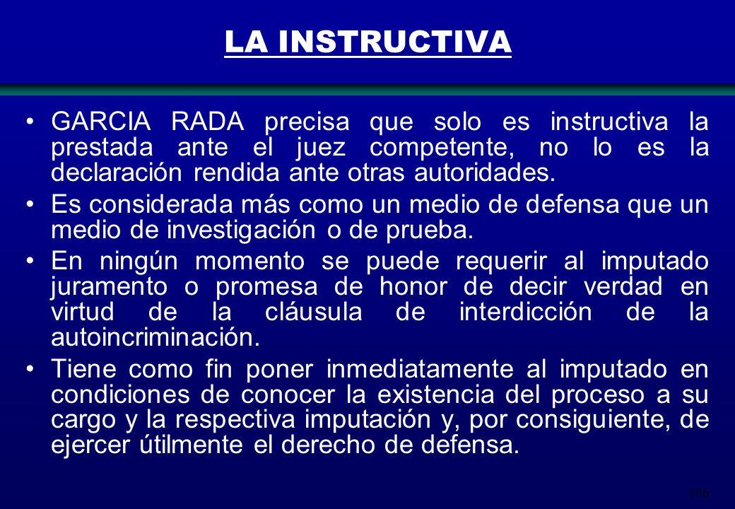 106 LA INSTRUCTIVA GARCIA RADA precisa que solo es instructiva la prestada ante el juez competente, no lo es la declaración rendida ante otras autorid