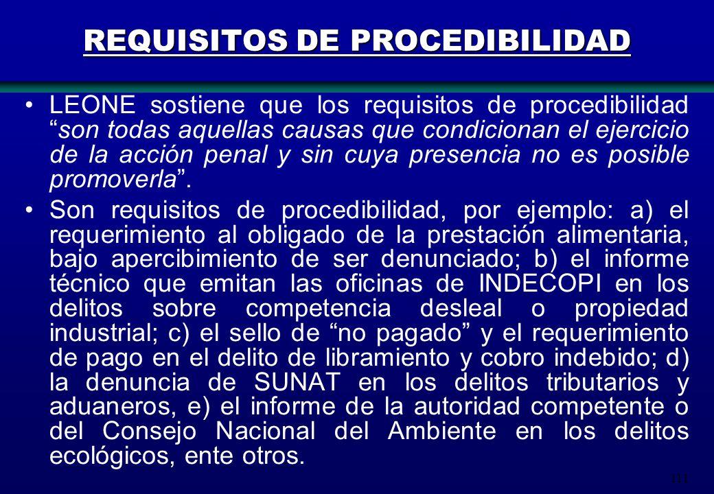 111 REQUISITOS DE PROCEDIBILIDAD LEONE sostiene que los requisitos de procedibilidadson todas aquellas causas que condicionan el ejercicio de la acció