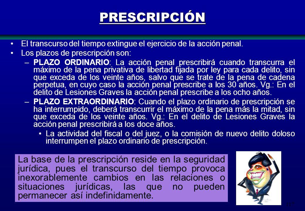 117 PRESCRIPCIÓN El transcurso del tiempo extingue el ejercicio de la acción penal. Los plazos de prescripción son: –PLAZO ORDINARIO: La acción penal