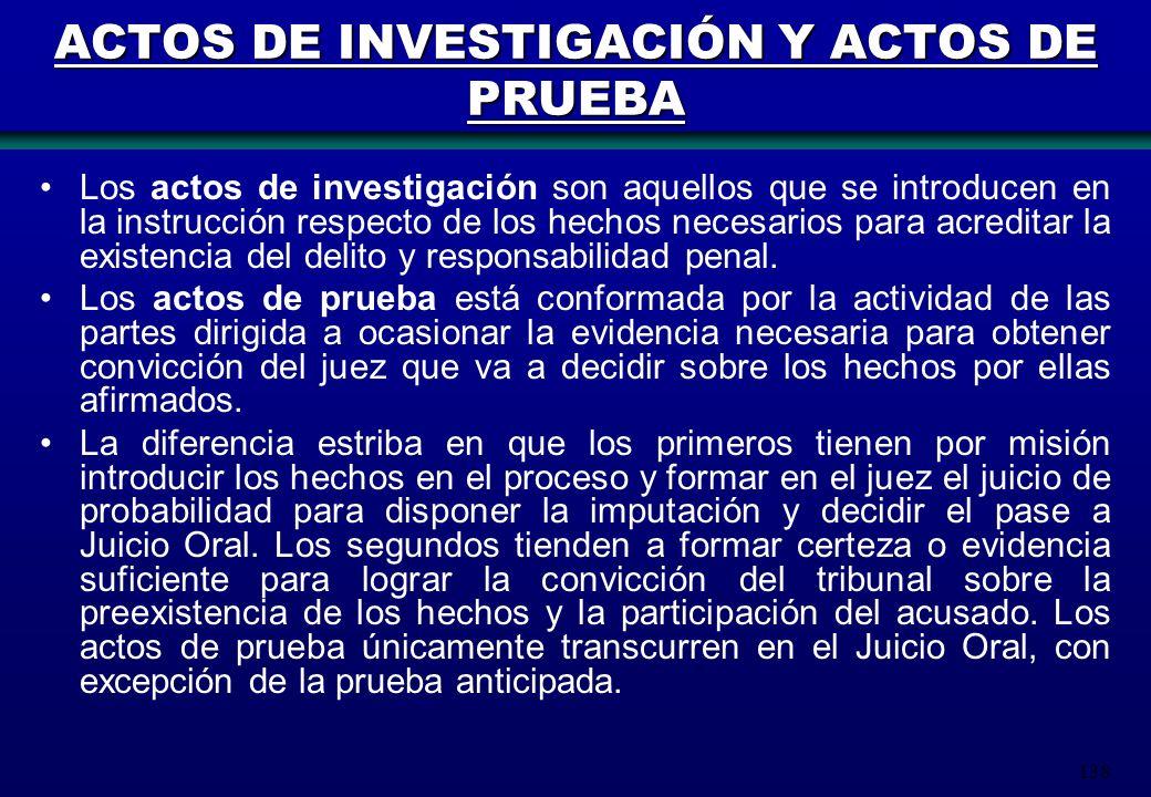 138 ACTOS DE INVESTIGACIÓN Y ACTOS DE PRUEBA Los actos de investigación son aquellos que se introducen en la instrucción respecto de los hechos necesa