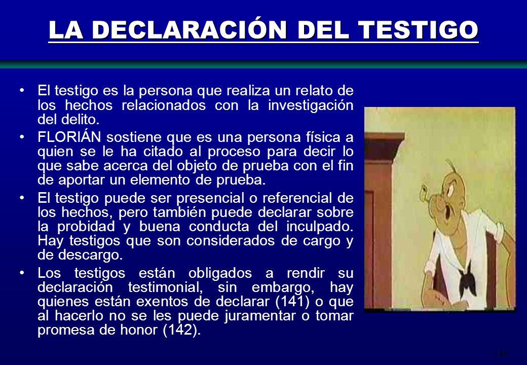 146 LA DECLARACIÓN DEL TESTIGO El testigo es la persona que realiza un relato de los hechos relacionados con la investigación del delito. FLORIÁN sost