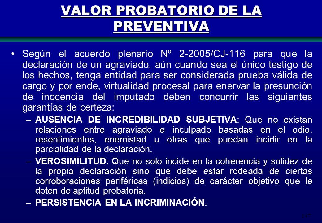147 VALOR PROBATORIO DE LA PREVENTIVA Según el acuerdo plenario Nº 2-2005/CJ-116 para que la declaración de un agraviado, aún cuando sea el único test