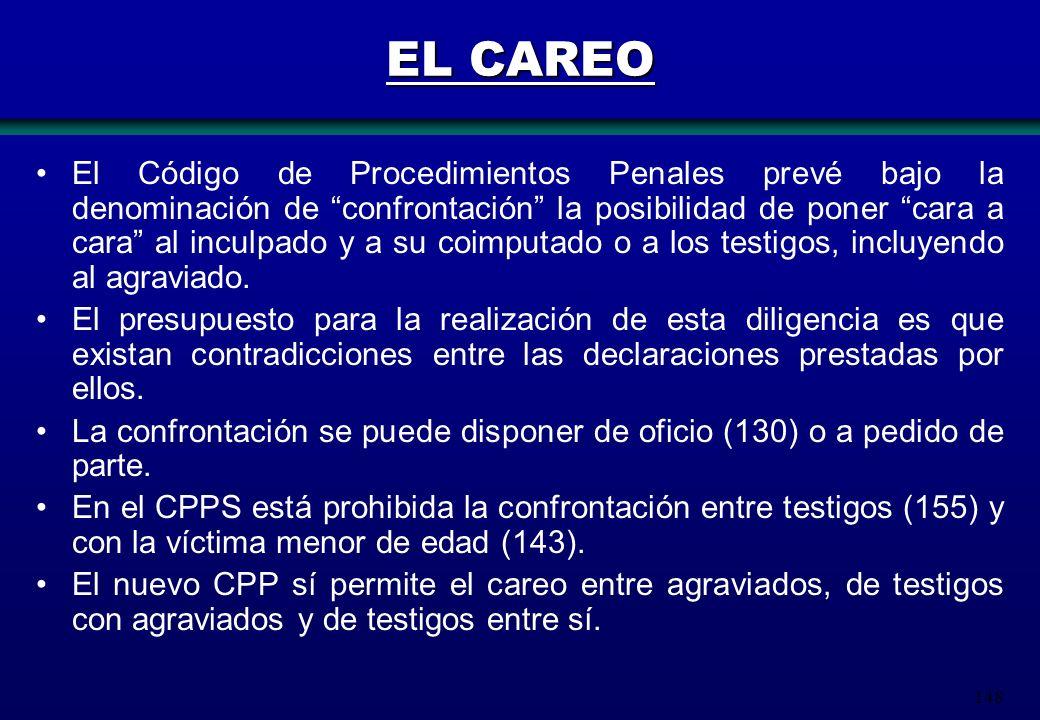 148 EL CAREO El Código de Procedimientos Penales prevé bajo la denominación de confrontación la posibilidad de poner cara a cara al inculpado y a su c