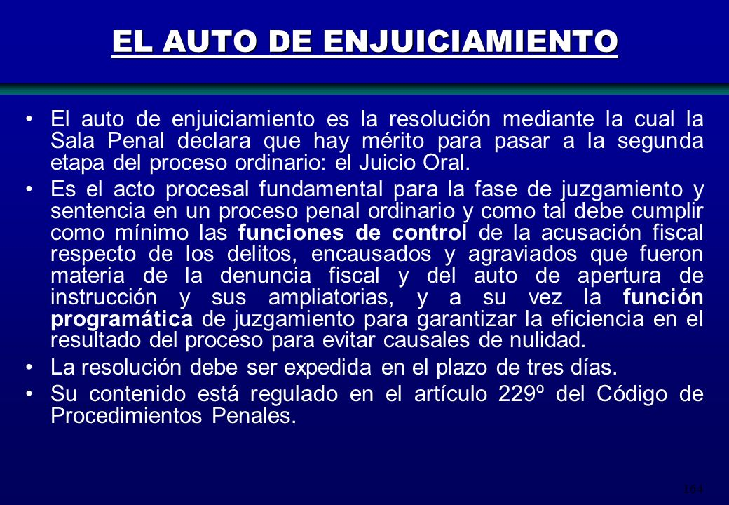 164 EL AUTO DE ENJUICIAMIENTO El auto de enjuiciamiento es la resolución mediante la cual la Sala Penal declara que hay mérito para pasar a la segunda