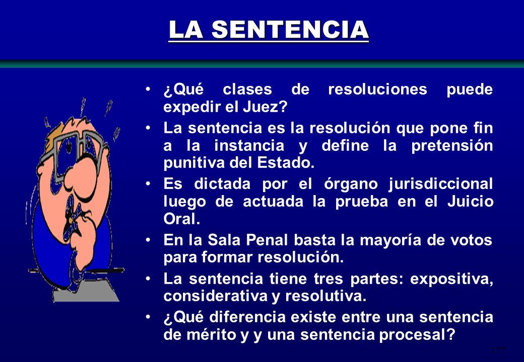 177 LA SENTENCIA ¿Qué clases de resoluciones puede expedir el Juez? La sentencia es la resolución que pone fin a la instancia y define la pretensión p