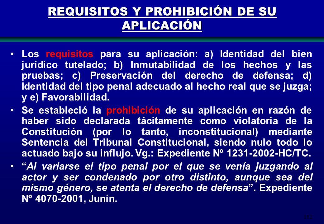 182 REQUISITOS Y PROHIBICIÓN DE SU APLICACIÓN Los requisitos para su aplicación: a) Identidad del bien jurídico tutelado; b) Inmutabilidad de los hech