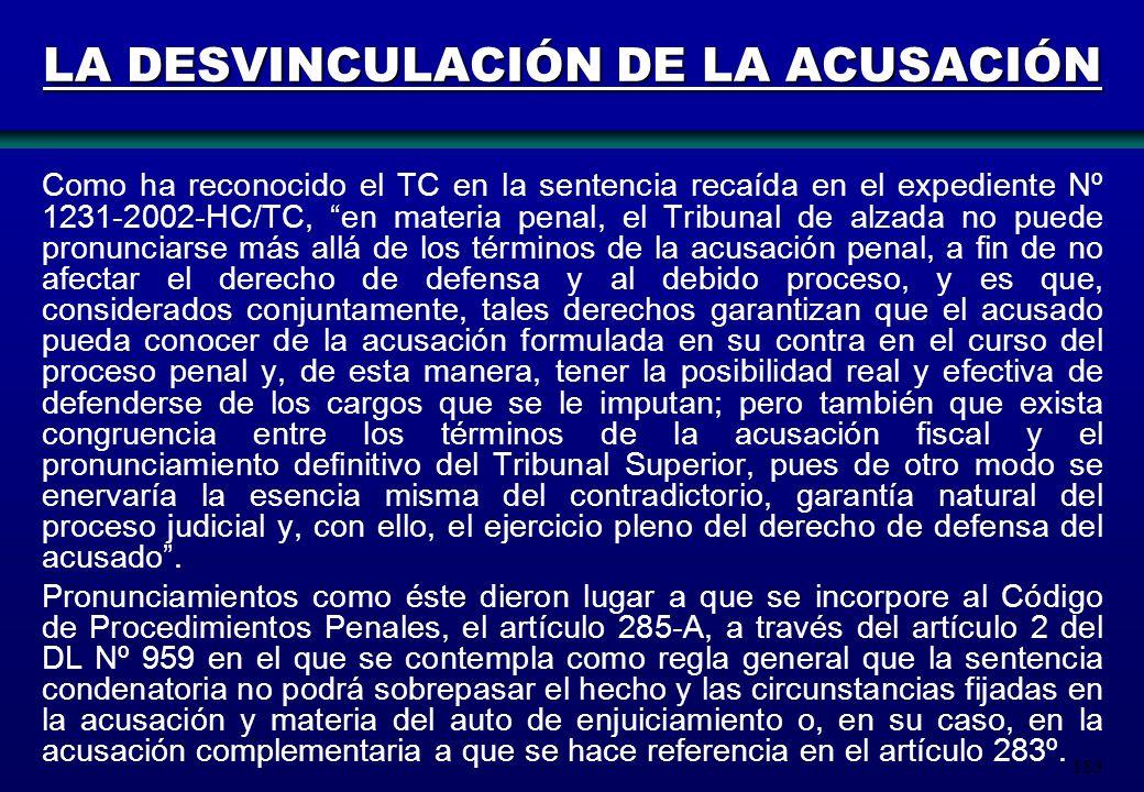 183 LA DESVINCULACIÓN DE LA ACUSACIÓN Como ha reconocido el TC en la sentencia recaída en el expediente Nº 1231-2002-HC/TC, en materia penal, el Tribu