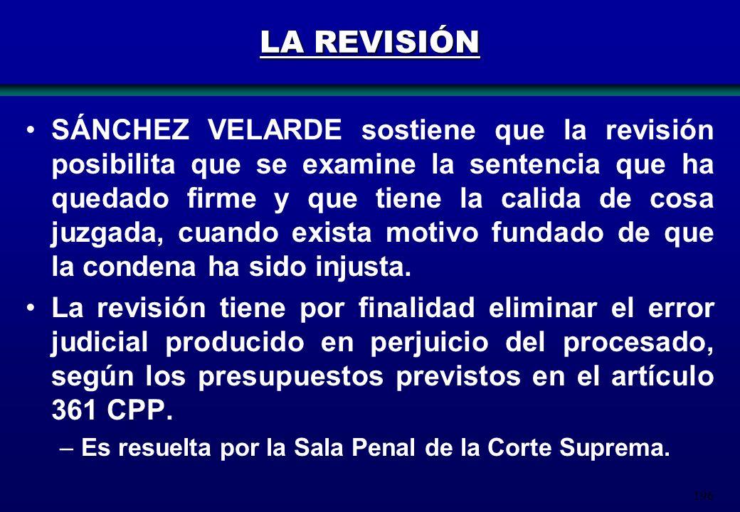 196 LA REVISIÓN SÁNCHEZ VELARDE sostiene que la revisión posibilita que se examine la sentencia que ha quedado firme y que tiene la calida de cosa juz
