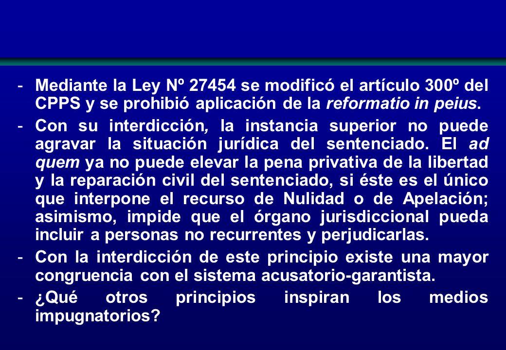 -Mediante la Ley Nº 27454 se modificó el artículo 300º del CPPS y se prohibió aplicación de la reformatio in peius. -Con su interdicción, la instancia