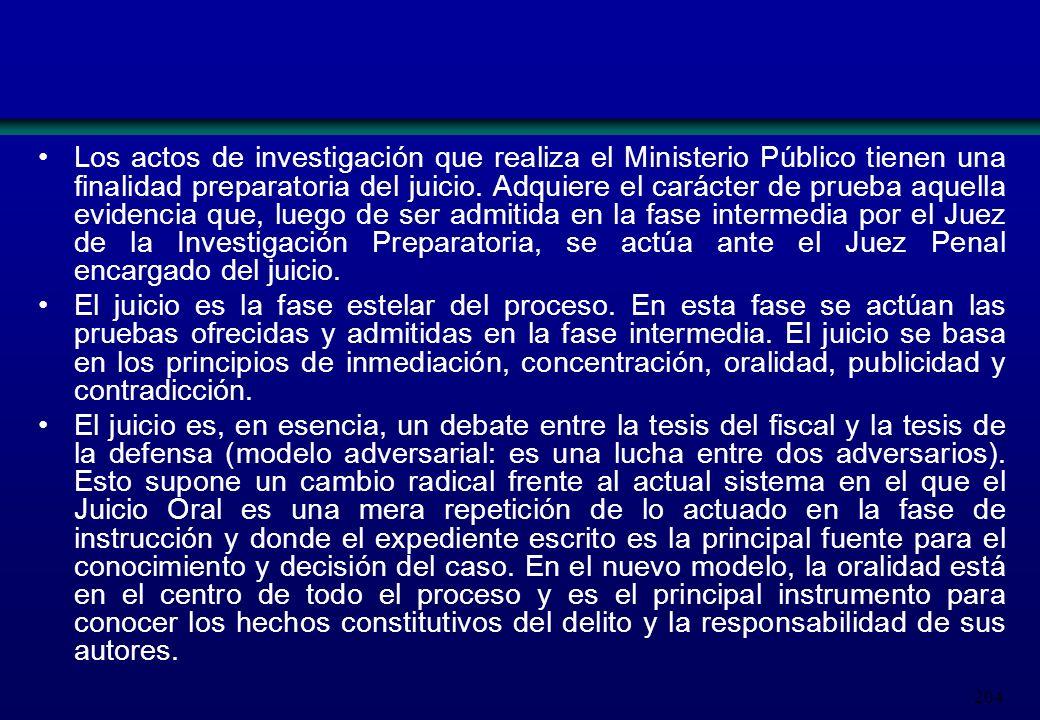 204 Los actos de investigación que realiza el Ministerio Público tienen una finalidad preparatoria del juicio. Adquiere el carácter de prueba aquella