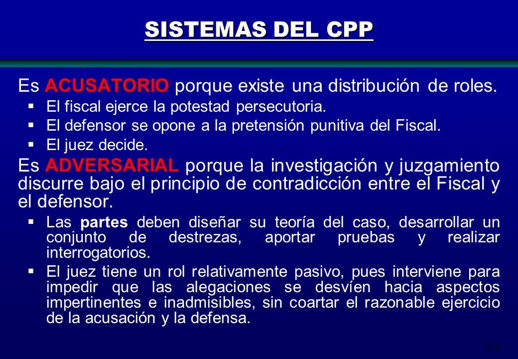 205 SISTEMAS DEL CPP Es ACUSATORIO porque existe una distribución de roles. El fiscal ejerce la potestad persecutoria. El defensor se opone a la prete