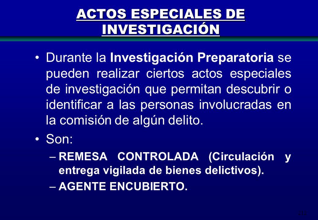 212 ACTOS ESPECIALES DE INVESTIGACIÓN Durante la Investigación Preparatoria se pueden realizar ciertos actos especiales de investigación que permitan