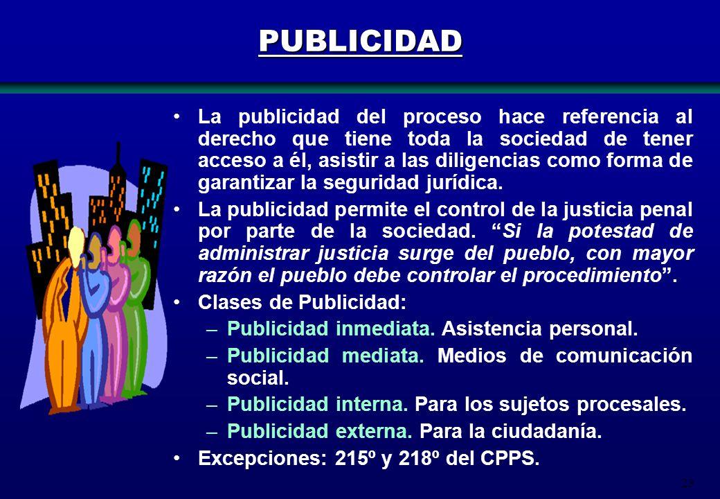 23 PUBLICIDAD La publicidad del proceso hace referencia al derecho que tiene toda la sociedad de tener acceso a él, asistir a las diligencias como for