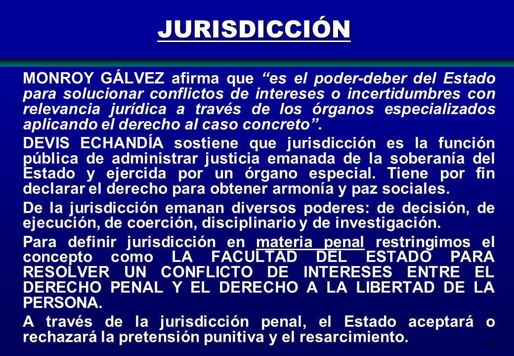 29 JURISDICCIÓN MONROY GÁLVEZ afirma que es el poder-deber del Estado para solucionar conflictos de intereses o incertidumbres con relevancia jurídica