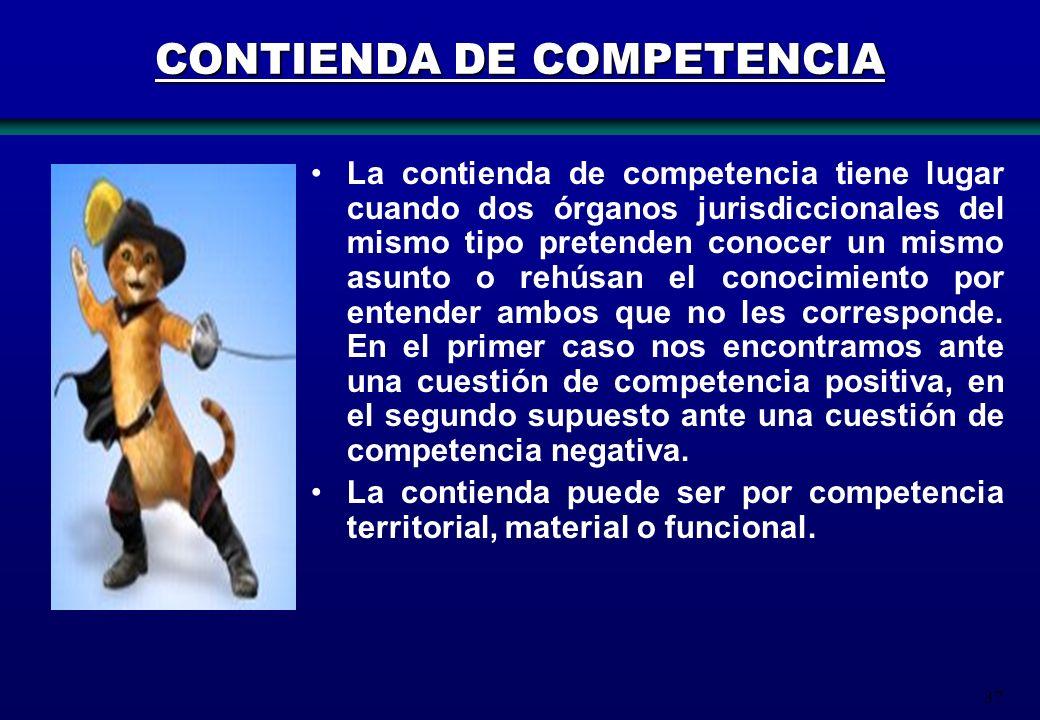 37 CONTIENDA DE COMPETENCIA La contienda de competencia tiene lugar cuando dos órganos jurisdiccionales del mismo tipo pretenden conocer un mismo asun