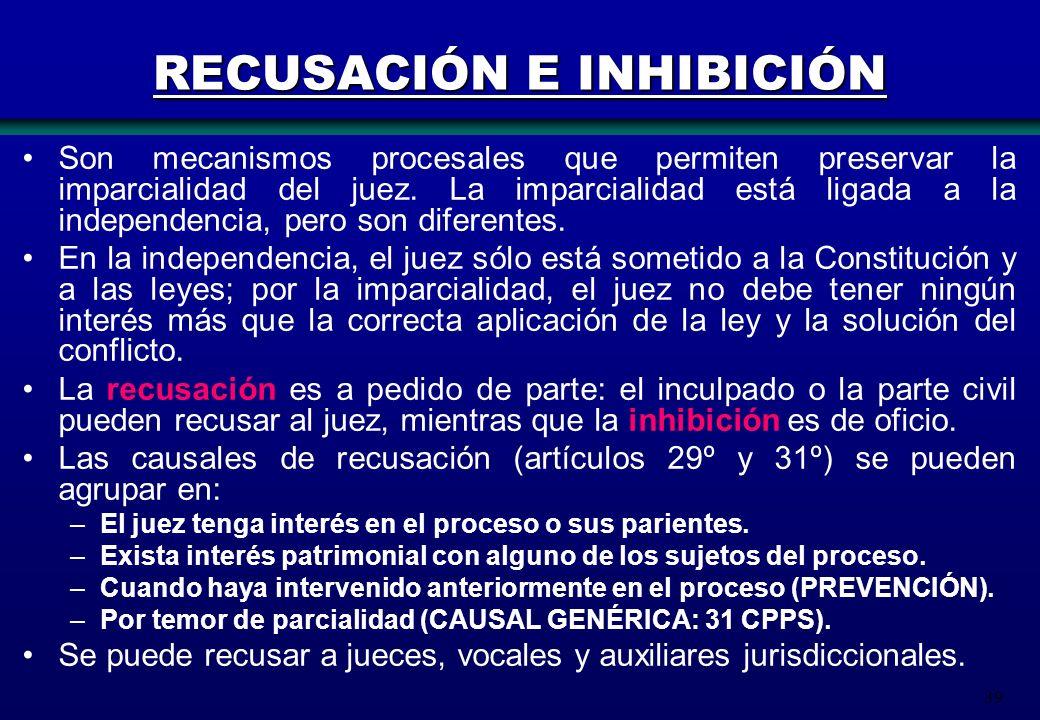 39 RECUSACIÓN E INHIBICIÓN Son mecanismos procesales que permiten preservar la imparcialidad del juez. La imparcialidad está ligada a la independencia