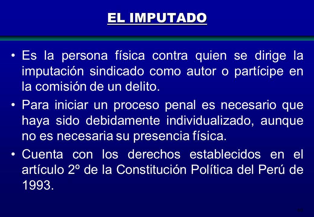 60 EL IMPUTADO Es la persona física contra quien se dirige la imputación sindicado como autor o partícipe en la comisión de un delito. Para iniciar un