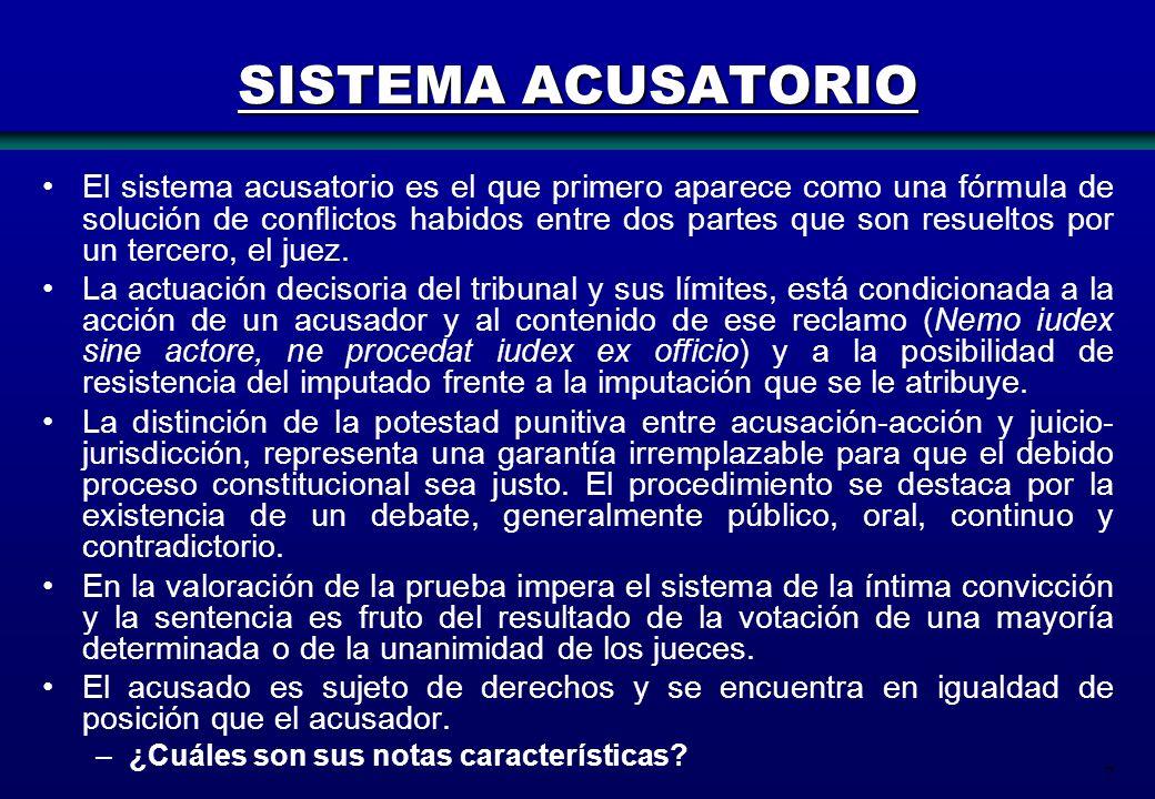 7 SISTEMA ACUSATORIO El sistema acusatorio es el que primero aparece como una fórmula de solución de conflictos habidos entre dos partes que son resue
