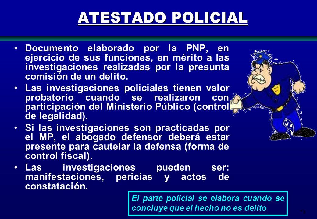 78 ATESTADO POLICIAL Documento elaborado por la PNP, en ejercicio de sus funciones, en mérito a las investigaciones realizadas por la presunta comisió