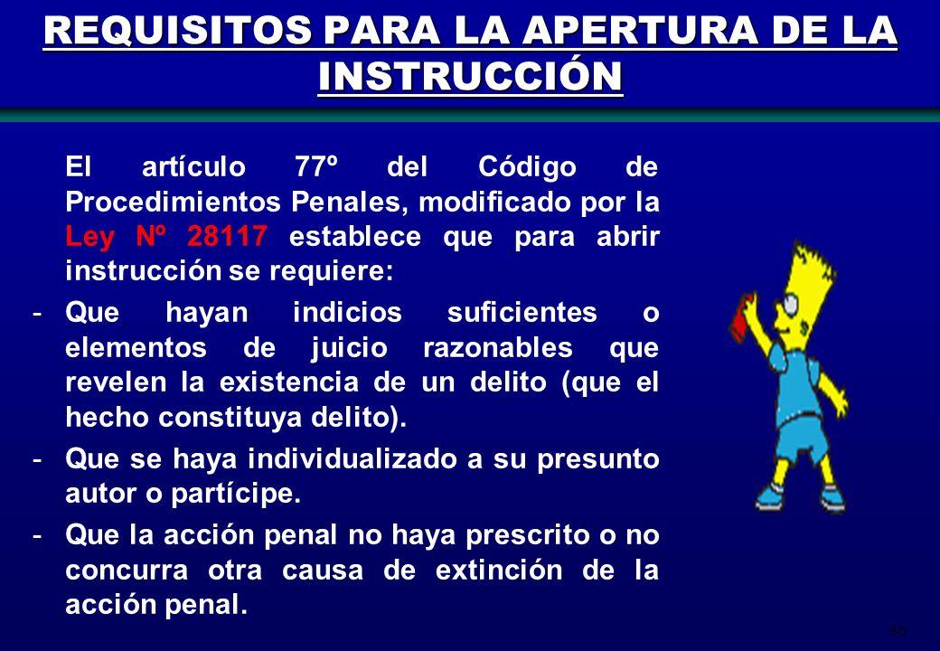 86 REQUISITOS PARA LA APERTURA DE LA INSTRUCCIÓN El artículo 77º del Código de Procedimientos Penales, modificado por la Ley Nº 28117 establece que pa