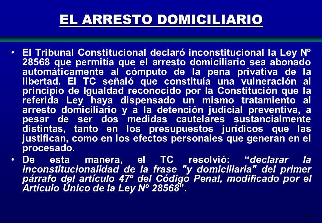 98 EL ARRESTO DOMICILIARIO El Tribunal Constitucional declaró inconstitucional la Ley Nº 28568 que permitía que el arresto domiciliario sea abonado au