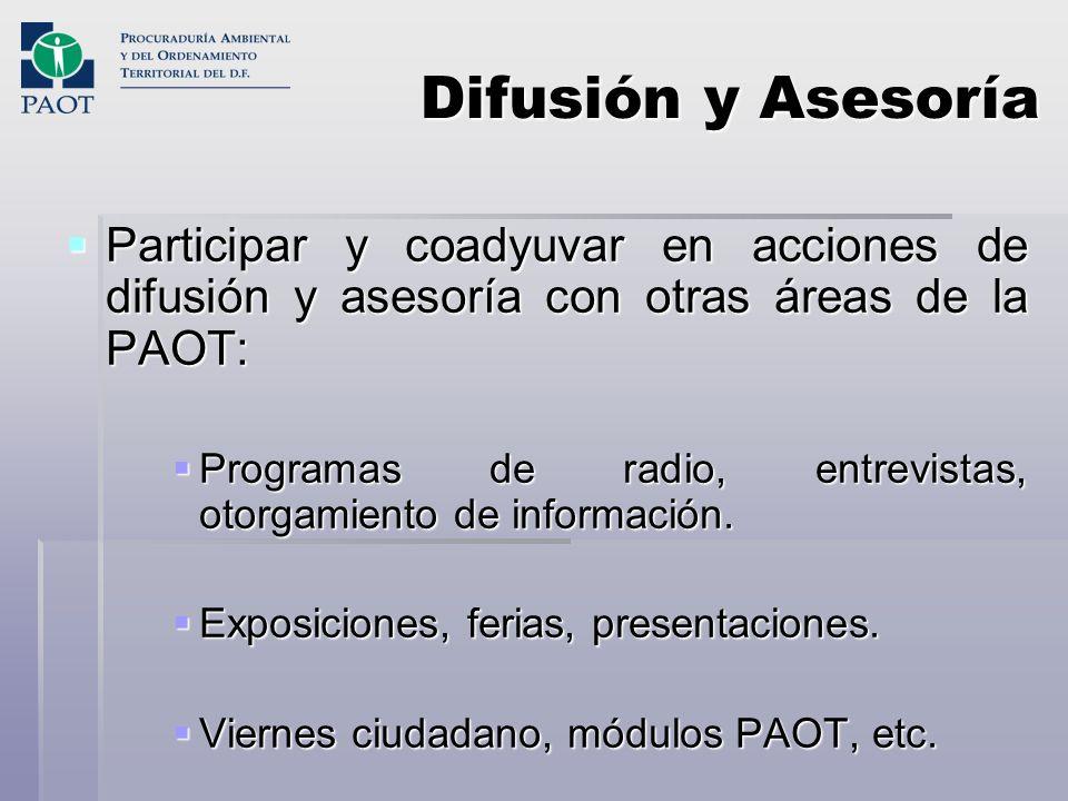 Difusión y Asesoría Participar y coadyuvar en acciones de difusión y asesoría con otras áreas de la PAOT: Participar y coadyuvar en acciones de difusi