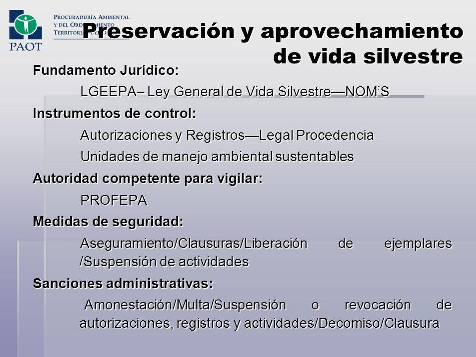 Preservación y aprovechamiento de vida silvestre Fundamento Jurídico: LGEEPA– Ley General de Vida SilvestreNOMS Instrumentos de control: Autorizacione