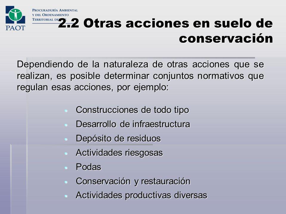 2.2 Otras acciones en suelo de conservación Dependiendo de la naturaleza de otras acciones que se realizan, es posible determinar conjuntos normativos