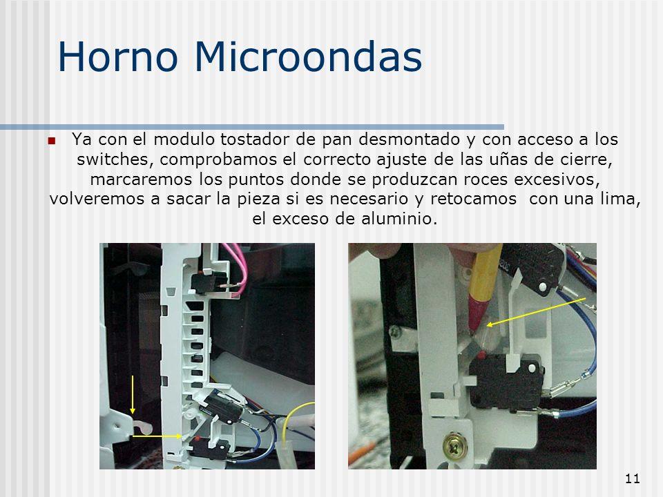 11 Horno Microondas Ya con el modulo tostador de pan desmontado y con acceso a los switches, comprobamos el correcto ajuste de las uñas de cierre, mar