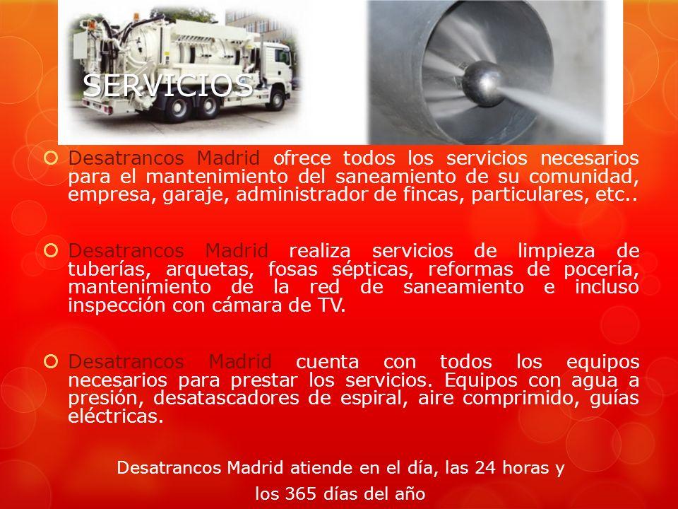 SERVICIOS Desatrancos Madrid ofrece todos los servicios necesarios para el mantenimiento del saneamiento de su comunidad, empresa, garaje, administrador de fincas, particulares, etc..