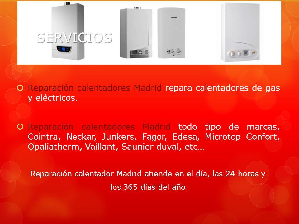 SERVICIOS Reparación calentadores Madrid repara calentadores de gas y eléctricos.