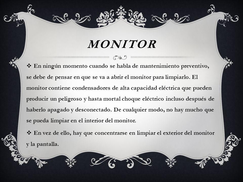 MONITOR En ningún momento cuando se habla de mantenimiento preventivo, se debe de pensar en que se va a abrir el monitor para limpiarlo. El monitor co