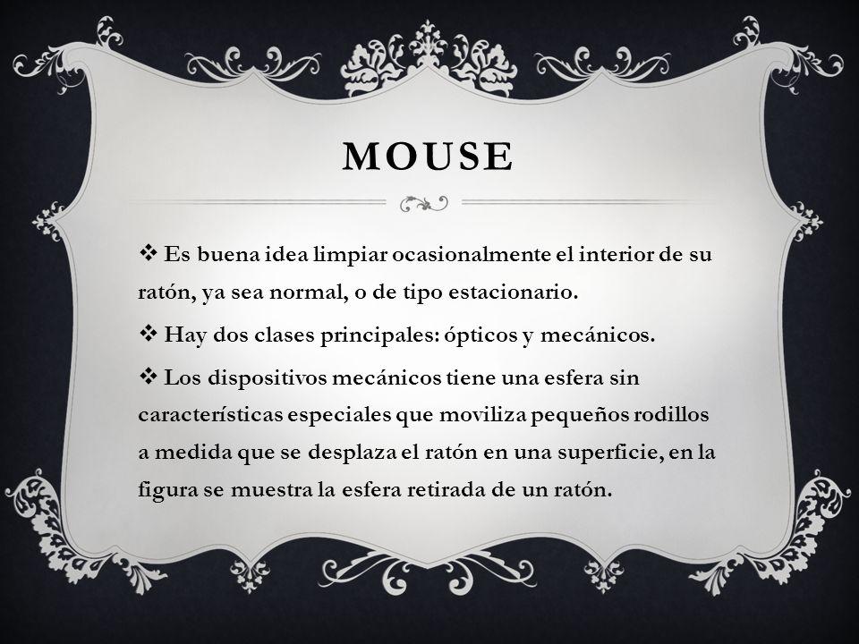 MOUSE Es buena idea limpiar ocasionalmente el interior de su ratón, ya sea normal, o de tipo estacionario. Hay dos clases principales: ópticos y mecán