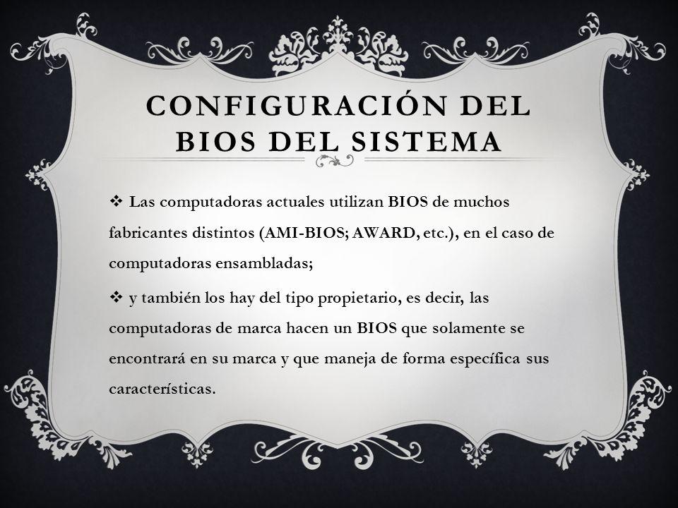 CONFIGURACIÓN DEL BIOS DEL SISTEMA Las computadoras actuales utilizan BIOS de muchos fabricantes distintos (AMI-BIOS; AWARD, etc.), en el caso de comp