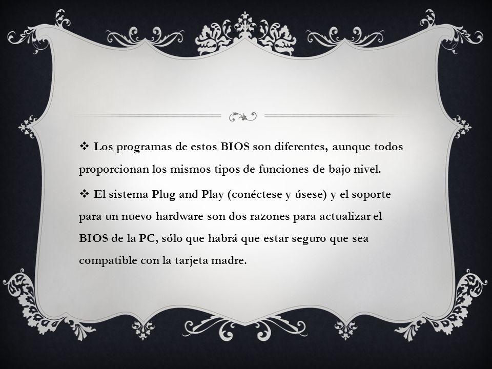 Los programas de estos BIOS son diferentes, aunque todos proporcionan los mismos tipos de funciones de bajo nivel. El sistema Plug and Play (conéctese