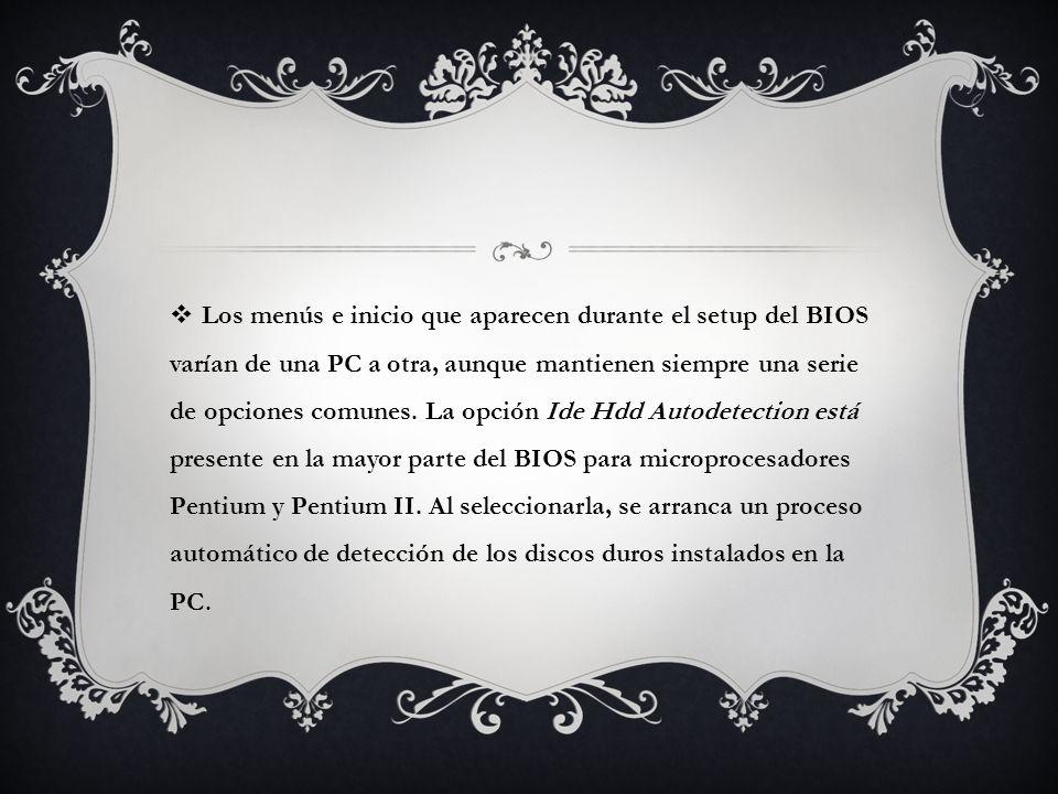 Los menús e inicio que aparecen durante el setup del BIOS varían de una PC a otra, aunque mantienen siempre una serie de opciones comunes. La opción I