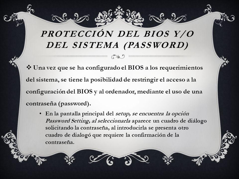 PROTECCIÓN DEL BIOS Y/O DEL SISTEMA (PASSWORD) Una vez que se ha configurado el BIOS a los requerimientos del sistema, se tiene la posibilidad de rest