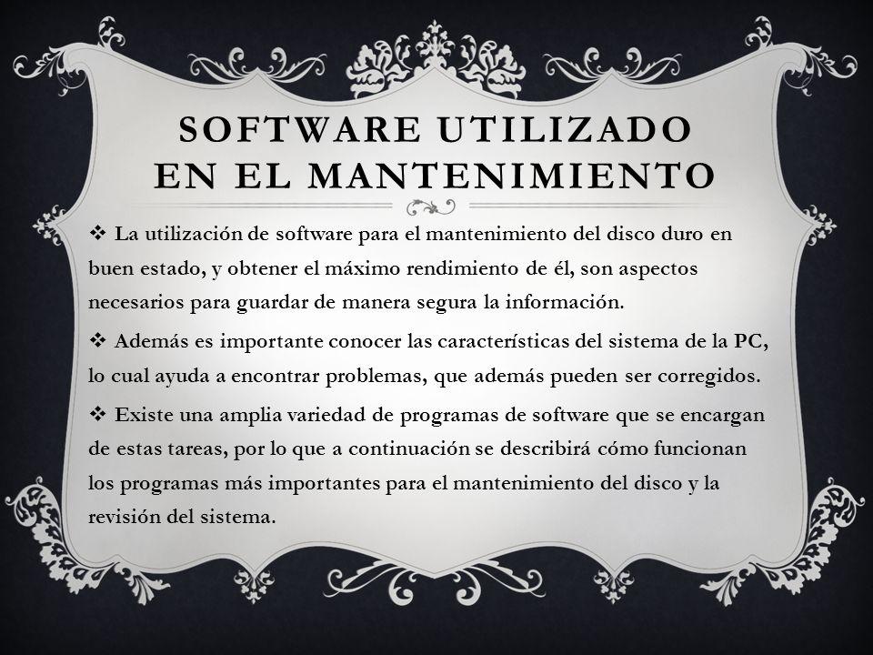 SOFTWARE UTILIZADO EN EL MANTENIMIENTO La utilización de software para el mantenimiento del disco duro en buen estado, y obtener el máximo rendimiento