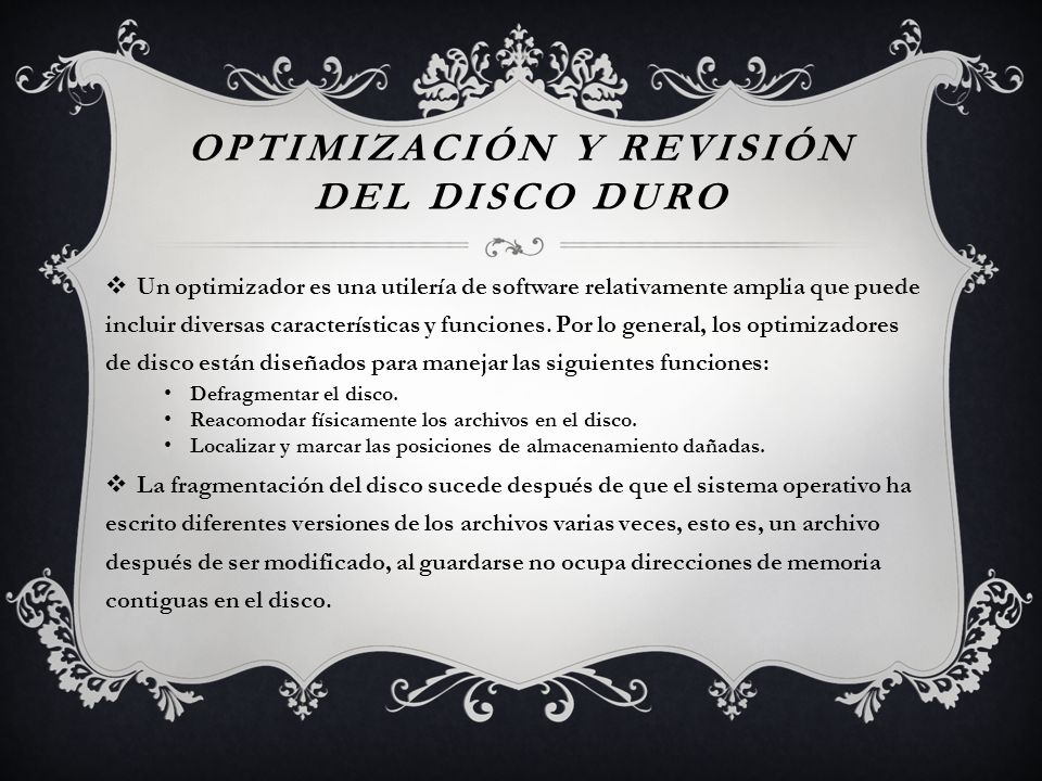 OPTIMIZACIÓN Y REVISIÓN DEL DISCO DURO Un optimizador es una utilería de software relativamente amplia que puede incluir diversas características y fu