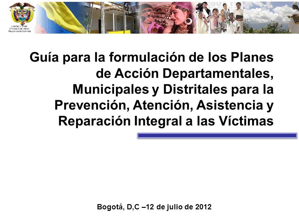 Libertad y Orden Ministerio del Interior República de Colombia Bogotá, D,C –12 de julio de 2012 Guía para la formulación de los Planes de Acción Depar