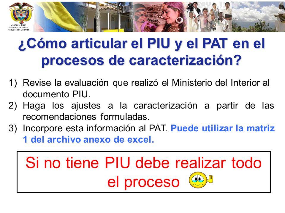 Libertad y Orden Ministerio del Interior República de Colombia ¿Cómo articular el PIU y el PAT en el procesos de caracterización? 1)Revise la evaluaci
