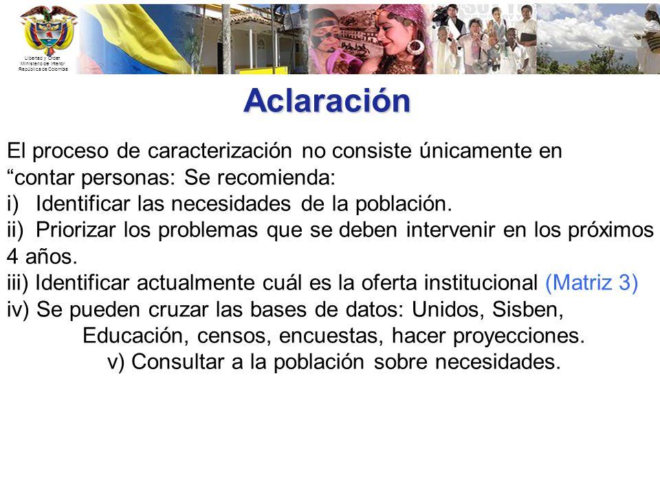 Libertad y Orden Ministerio del Interior República de Colombia Aclaración El proceso de caracterización no consiste únicamente en contar personas: Se