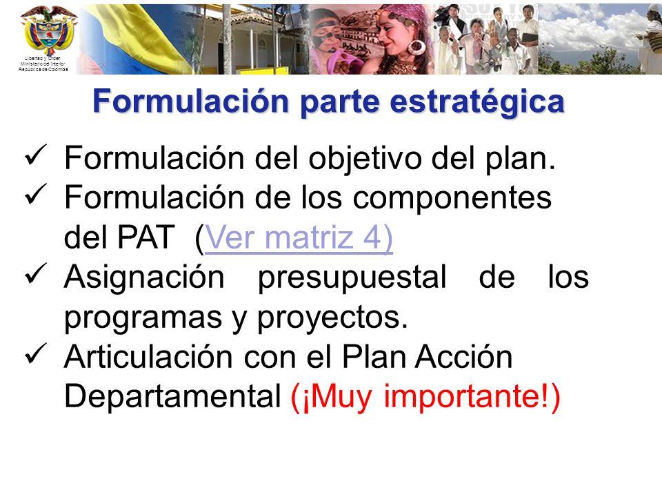 Libertad y Orden Ministerio del Interior República de Colombia Formulación parte estratégica Formulación del objetivo del plan. Formulación de los com