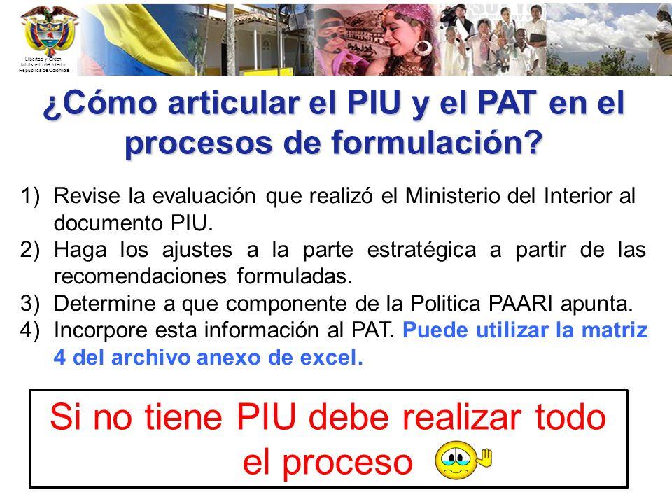 Libertad y Orden Ministerio del Interior República de Colombia ¿Cómo articular el PIU y el PAT en el procesos de formulación? 1)Revise la evaluación q