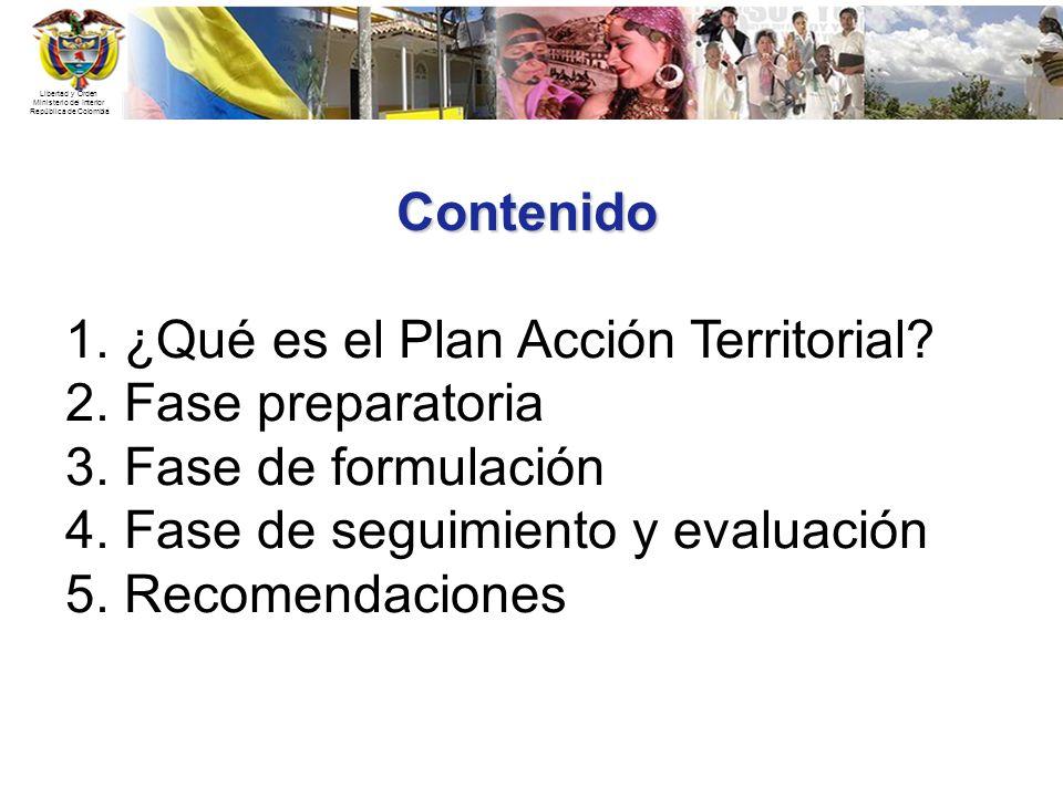 Libertad y Orden Ministerio del Interior República de Colombia Contenido 1. ¿Qué es el Plan Acción Territorial? 2. Fase preparatoria 3. Fase de formul