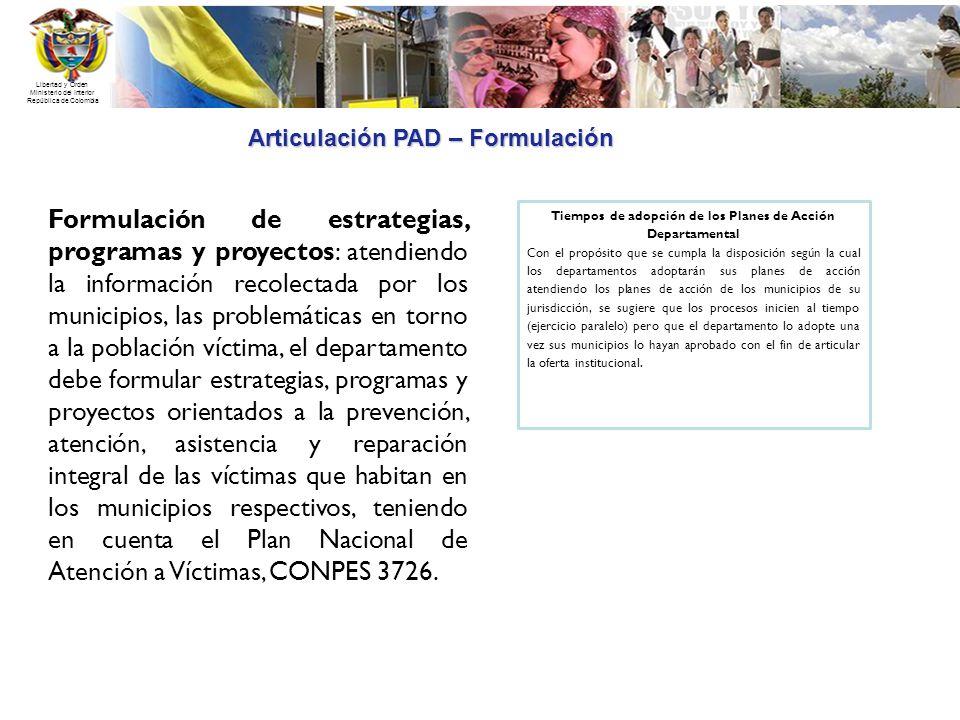 Libertad y Orden Ministerio del Interior República de Colombia Articulación PAD – Formulación Tiempos de adopción de los Planes de Acción Departamenta