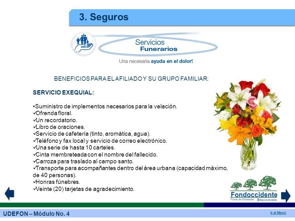 UDEFON – Módulo No. 4 Ir al Menú 3. Seguros BENEFICIOS PARA EL AFILIADO Y SU GRUPO FAMILIAR: SERVICIO EXEQUIAL: Suministro de implementos necesarios p