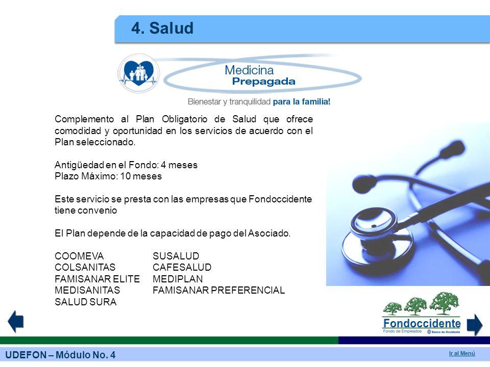 UDEFON – Módulo No. 4 Ir al Menú 4. Salud Complemento al Plan Obligatorio de Salud que ofrece comodidad y oportunidad en los servicios de acuerdo con
