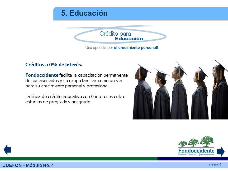 UDEFON – Módulo No. 4 Ir al Menú 5. Educación Créditos a 0% de interés. Fondoccidente facilita la capacitación permanente de sus asociados y su grupo