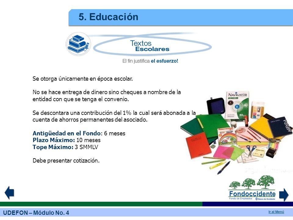 UDEFON – Módulo No. 4 Ir al Menú 5. Educación Se otorga únicamente en época escolar. No se hace entrega de dinero sino cheques a nombre de la entidad